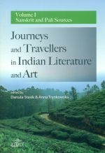 JOURNEYS AND TRAVELLERS IN INDIAN LITERATURE AND ART VOLUME I SANSKRIT AND PALI SOURCES