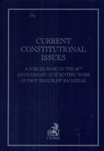 CURRENT CONSTITUTIONAL ISSUES A JUBILEE BOOK ON THE 40TH ANNIVERSARY OF SCIENTIFIC WORK OF PROF. BOGUSŁAW BANASZAK